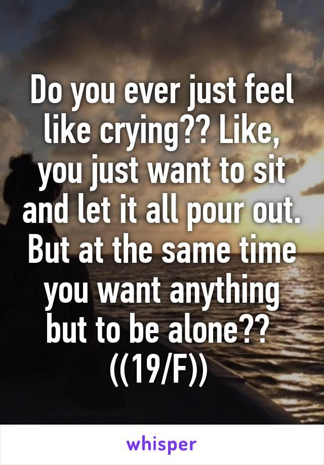 why do i feel like crying