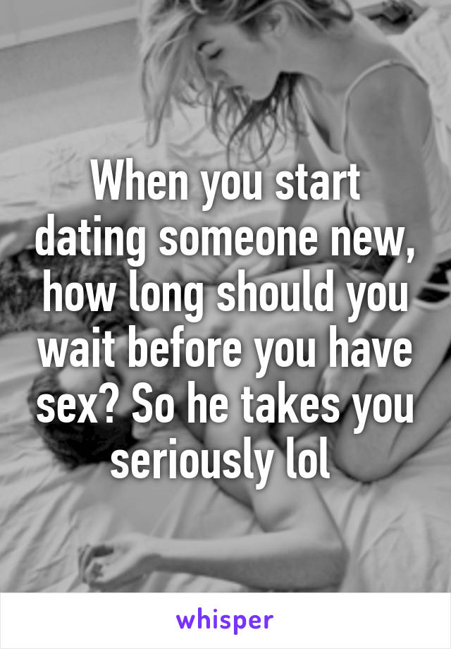 Really. And How long should you have sex not
