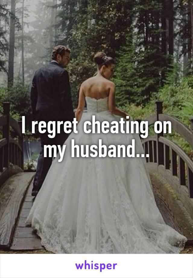I regret cheating on my husband