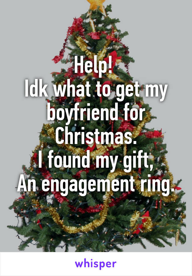 idk what to get my boyfriend for christmas i found my gift an engagement ring - What Can I Get My Boyfriend For Christmas