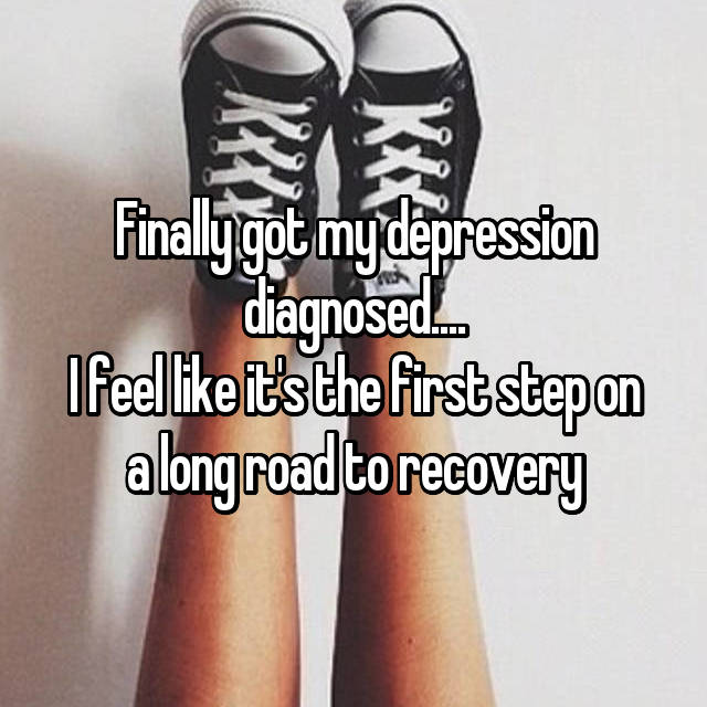Finally got my depression diagnosed.... I feel like it's the first step on a long road to recovery
