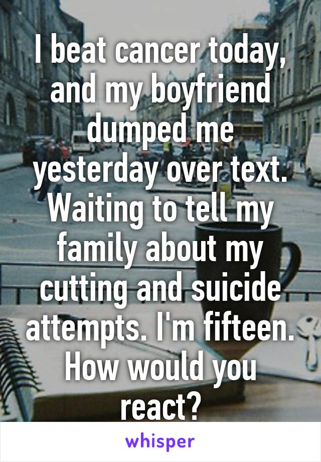 my boyfriend has cancer and dumped me