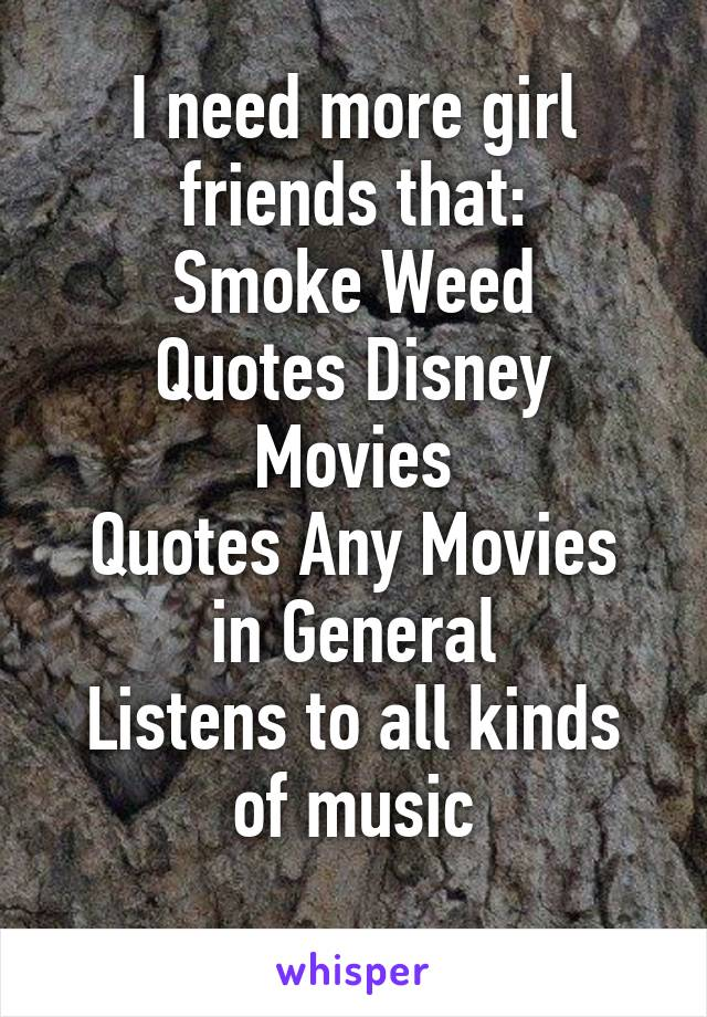I need more girl friends that: Smoke Weed Quotes Disney ...