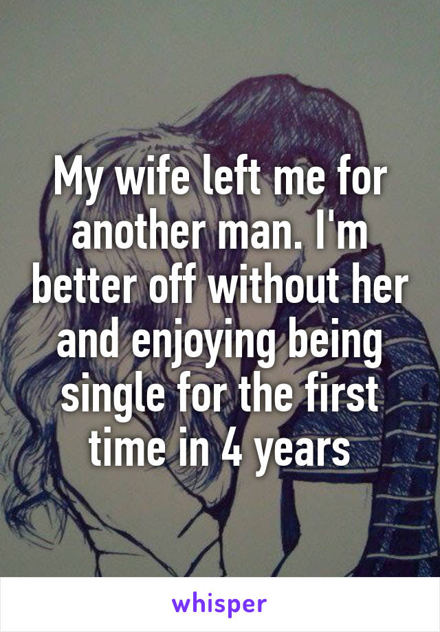 my wife left me for another man