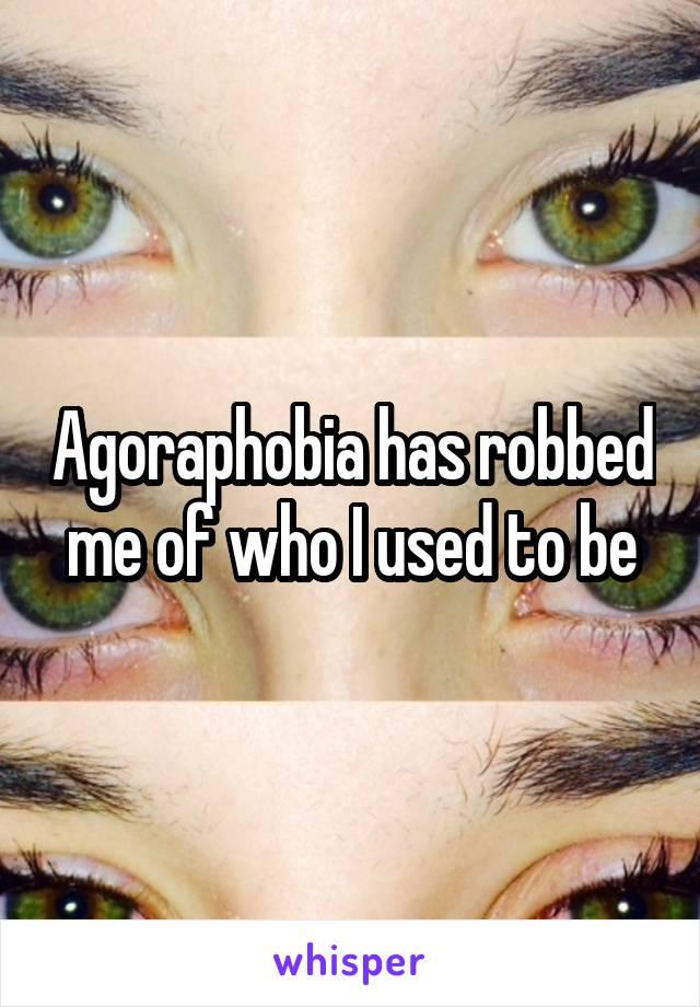 Agoraphobia has robbed me of who I used to be
