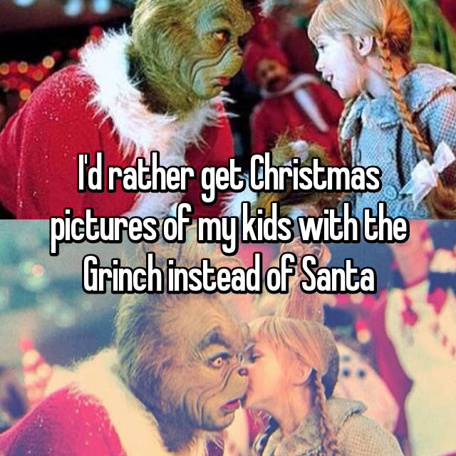 I'd rather get Christmas pictures of my kids with the Grinch instead of Santa