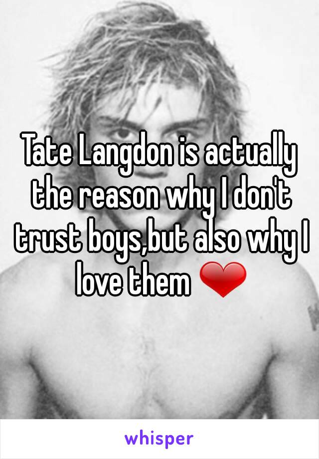 Tate Langdon is actually the reason why I don't trust boys,but also why I love them ❤
