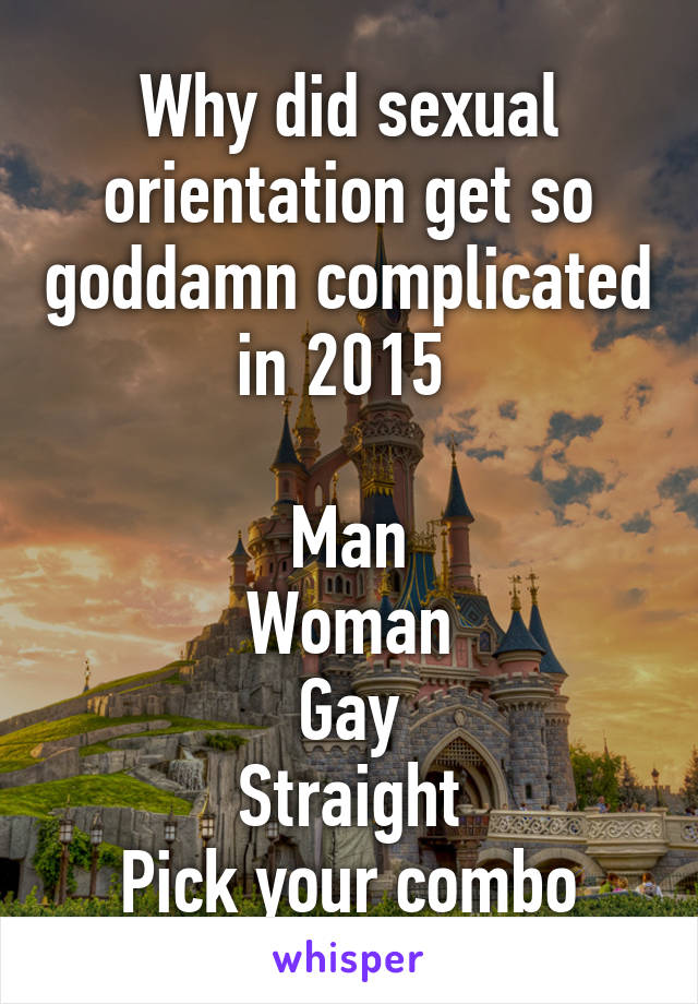 Why did sexual orientation get so goddamn complicated in 2015   Man Woman Gay Straight Pick your combo