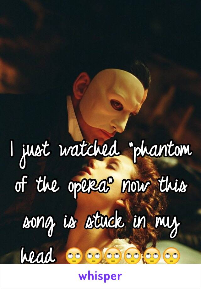 """I just watched """"phantom of the opera"""" now this song is stuck in my head 🙄🙄🙄🙄🙄🙄"""