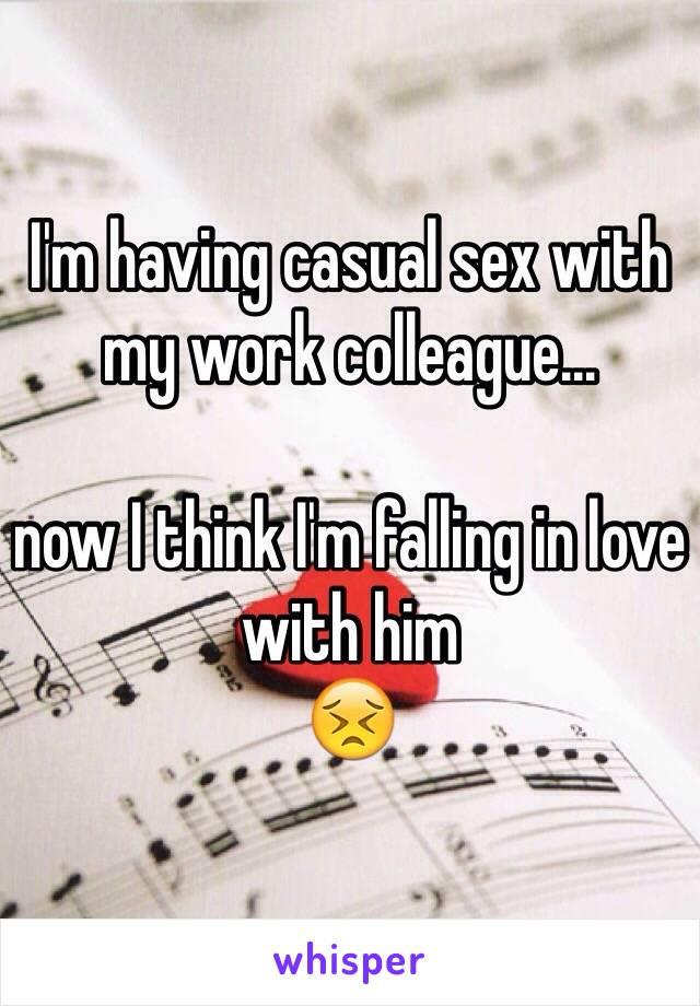 I'm having casual sex with my work colleague...   now I think I'm falling in love with him  😣