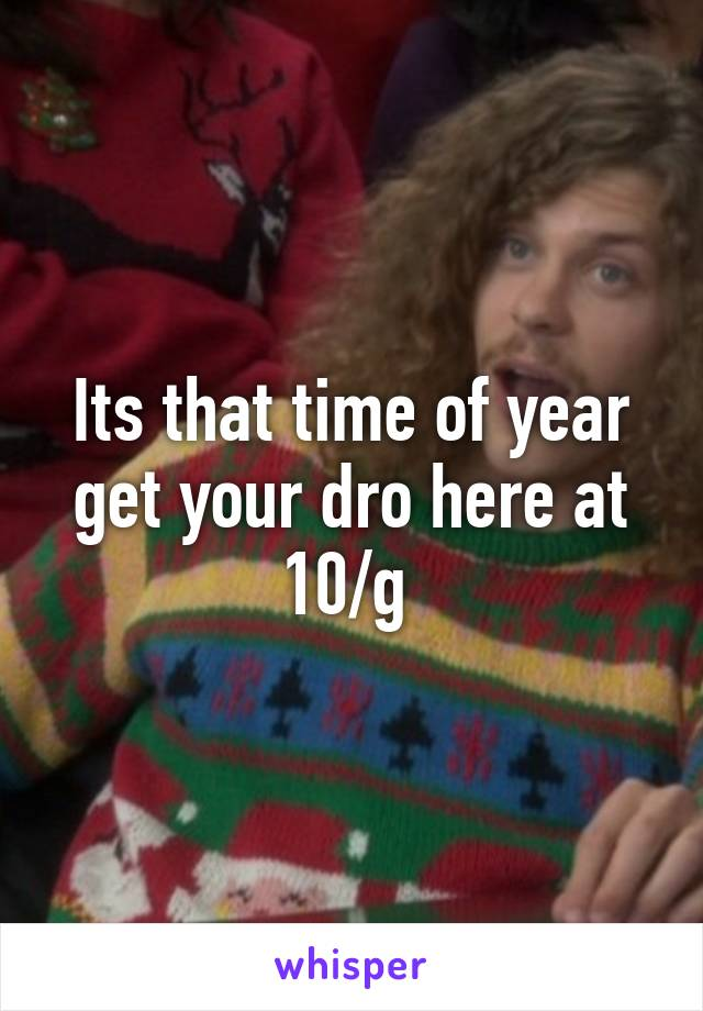 Its that time of year get your dro here at 10/g