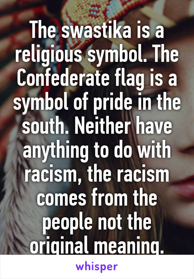 The Swastika Is A Religious Symbol The Confederate Flag Is A Symbol