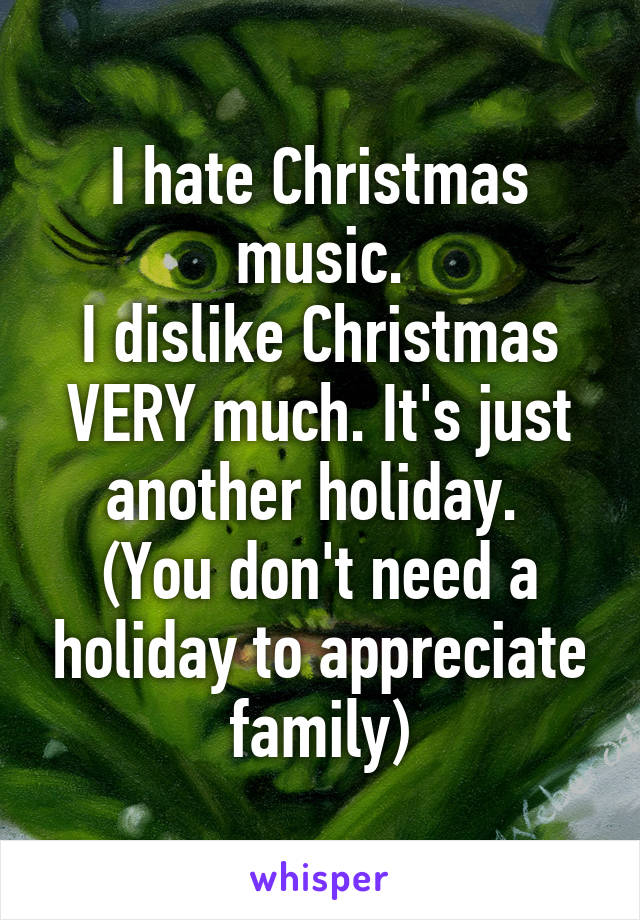 I Hate Christmas.I Hate Christmas Music I Dislike Christmas Very Much It S