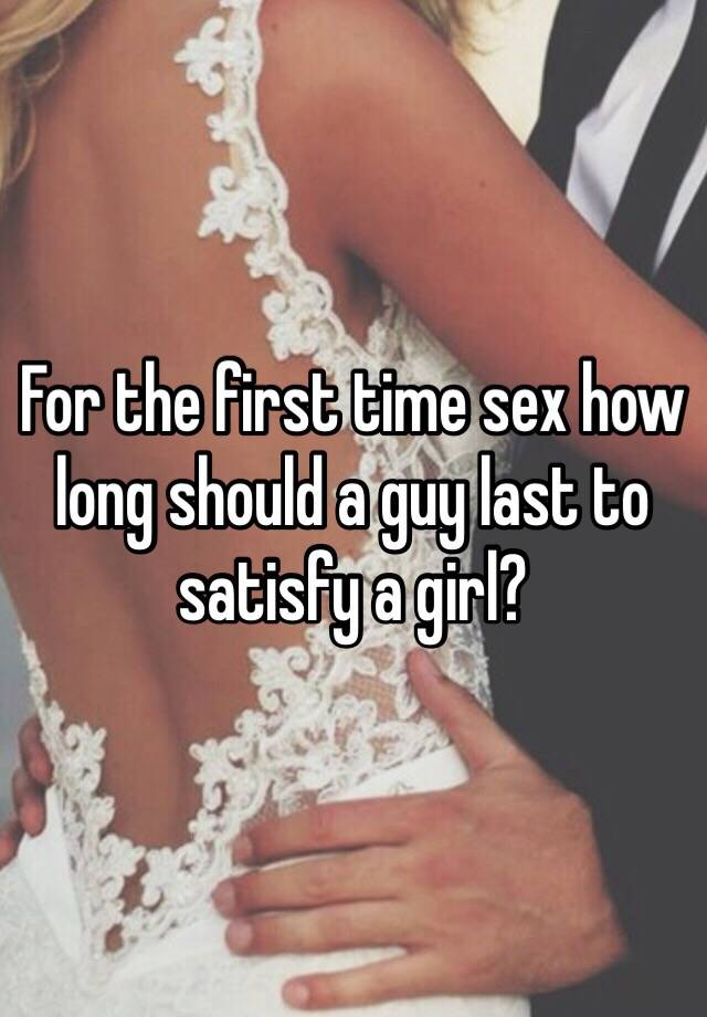 How long should first sex last