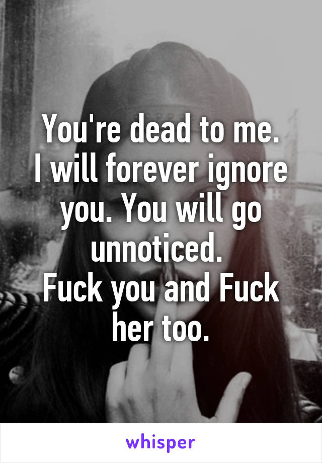 Fuck you and her too