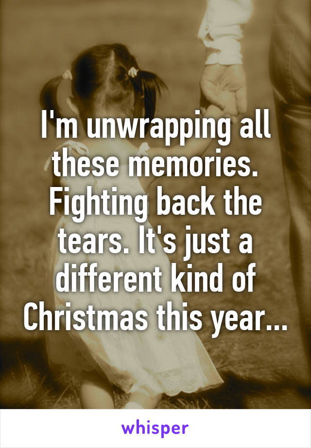 A Different Kind Of Christmas.I M Unwrapping All These Memories Fighting Back The Tears