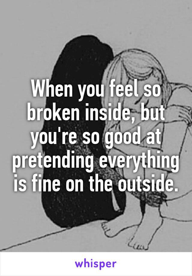 when your broken