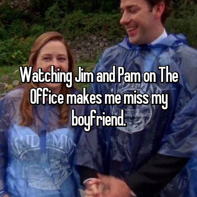 Watching Jim and Pam on The Office makes me miss my boyfriend.