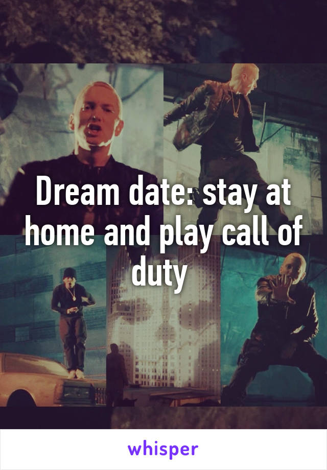 Dream date: stay at home and play call of duty