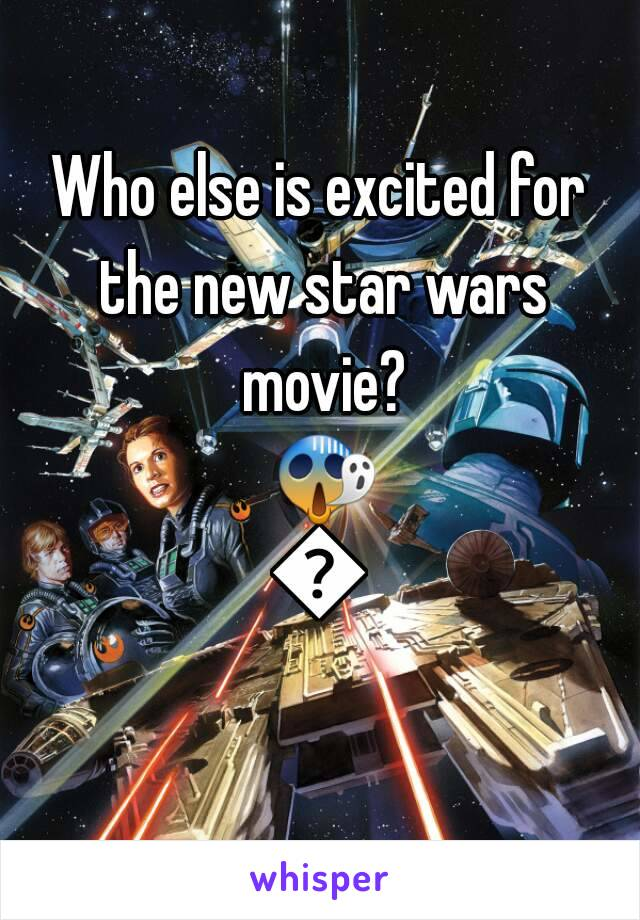 Who else is excited for the new star wars movie? 😱😱