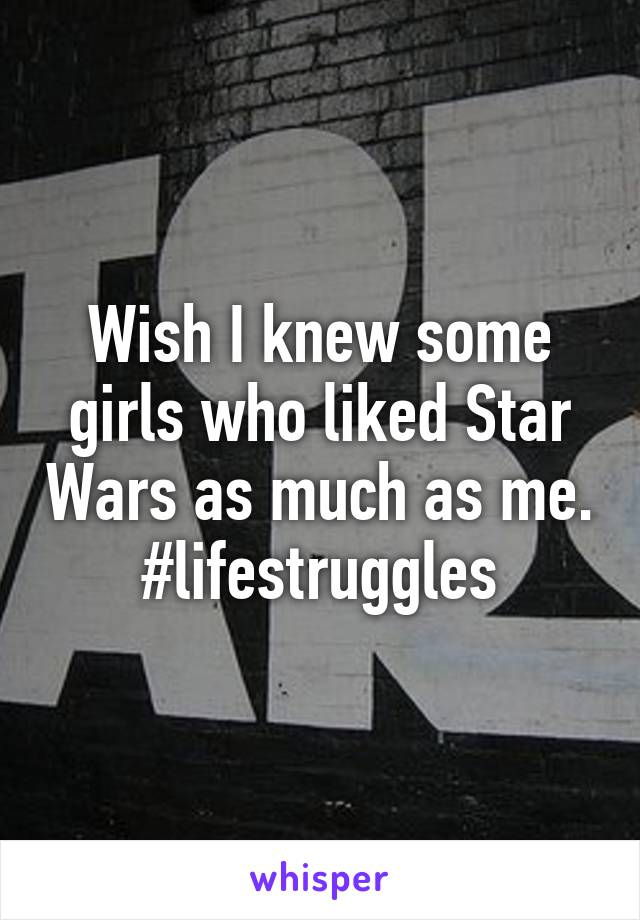Wish I knew some girls who liked Star Wars as much as me. #lifestruggles