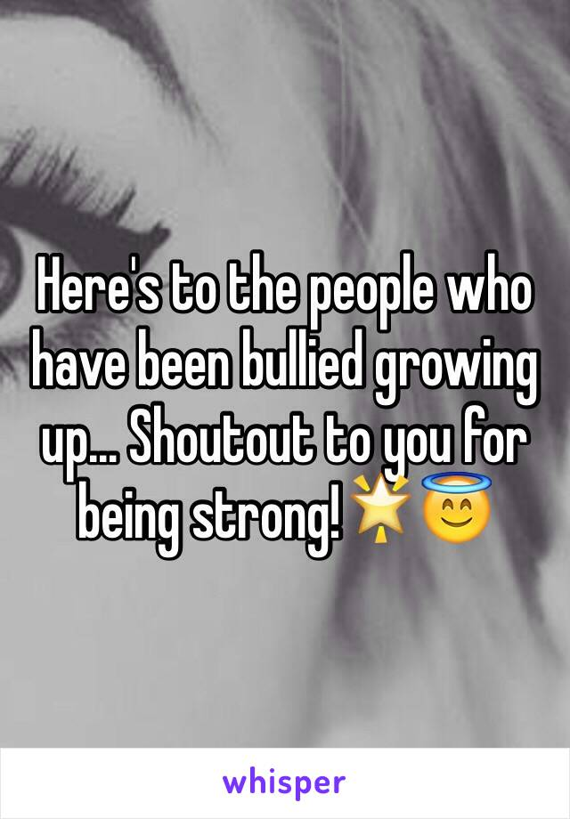 Here's to the people who have been bullied growing up... Shoutout to you for being strong!🌟😇