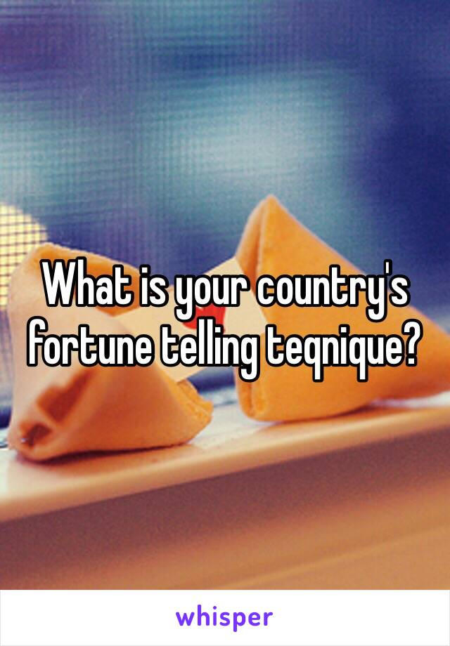 What is your country's fortune telling teqnique?