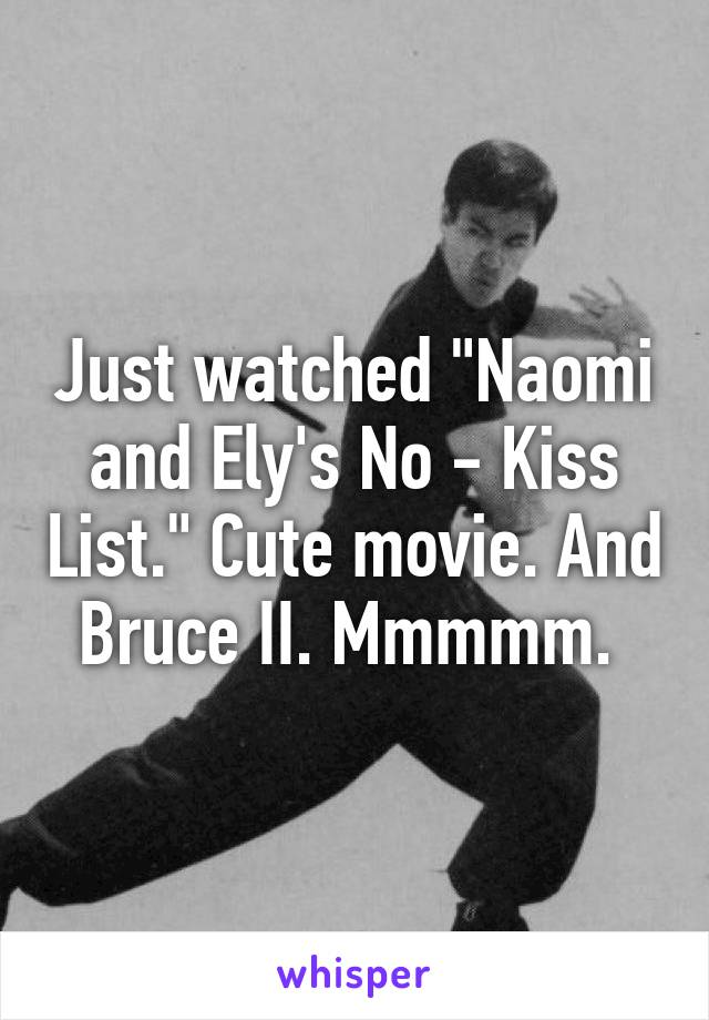 "Just watched ""Naomi and Ely's No - Kiss List."" Cute movie. And Bruce II. Mmmmm."