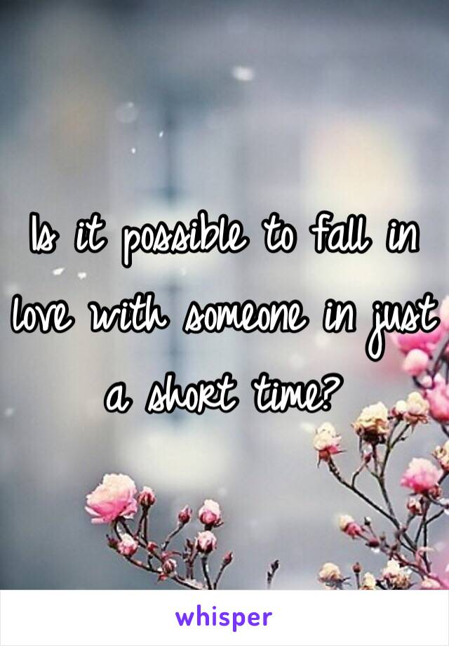 Is it possible to fall in love with someone in just a short time?