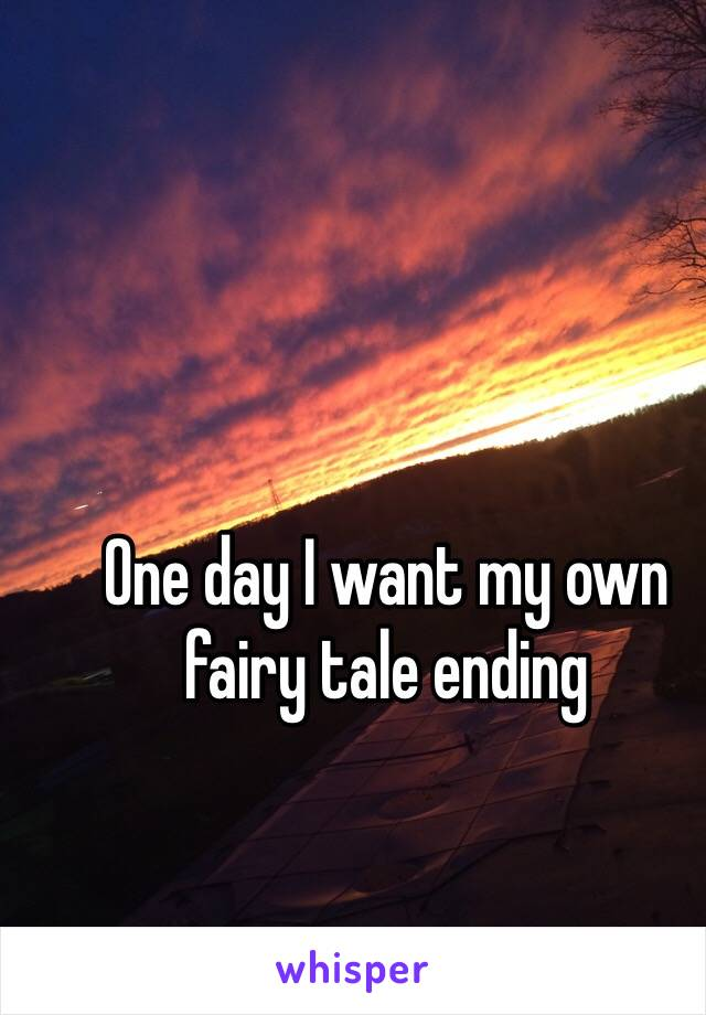 One day I want my own fairy tale ending