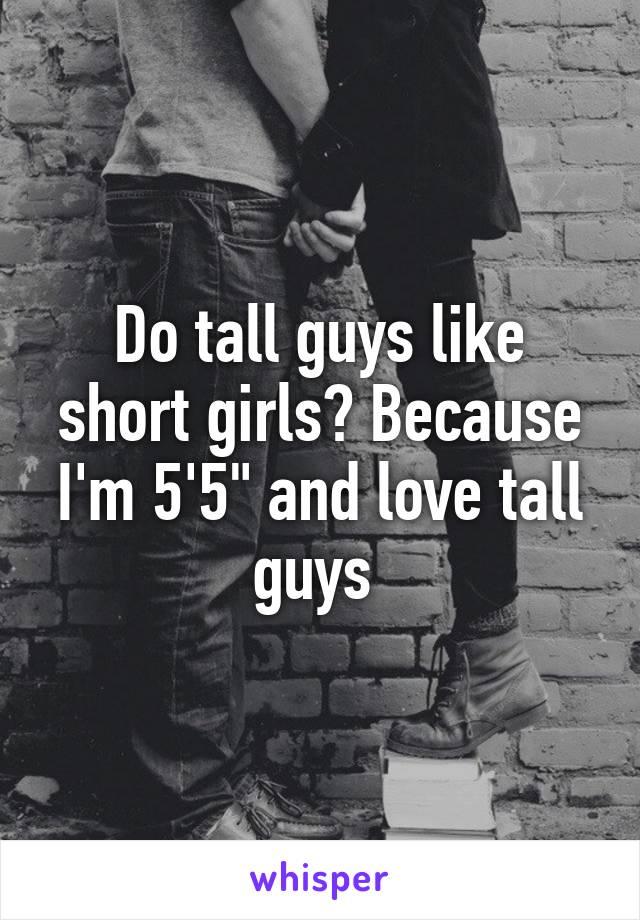 "Do tall guys like short girls? Because I'm 5'5"" and love tall guys"