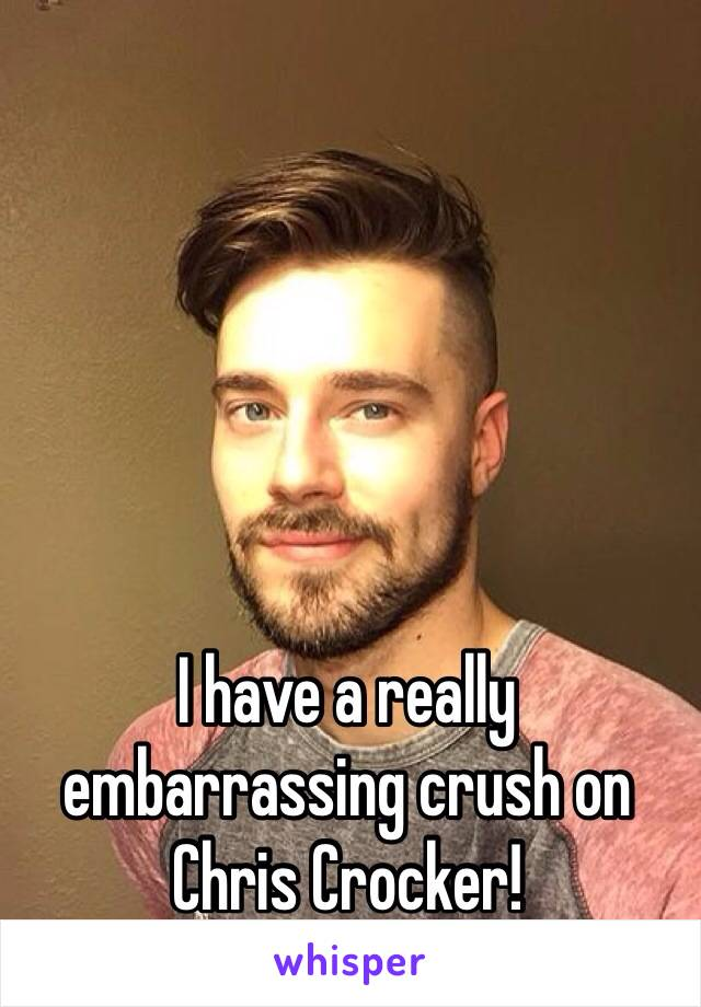 I have a really embarrassing crush on Chris Crocker!