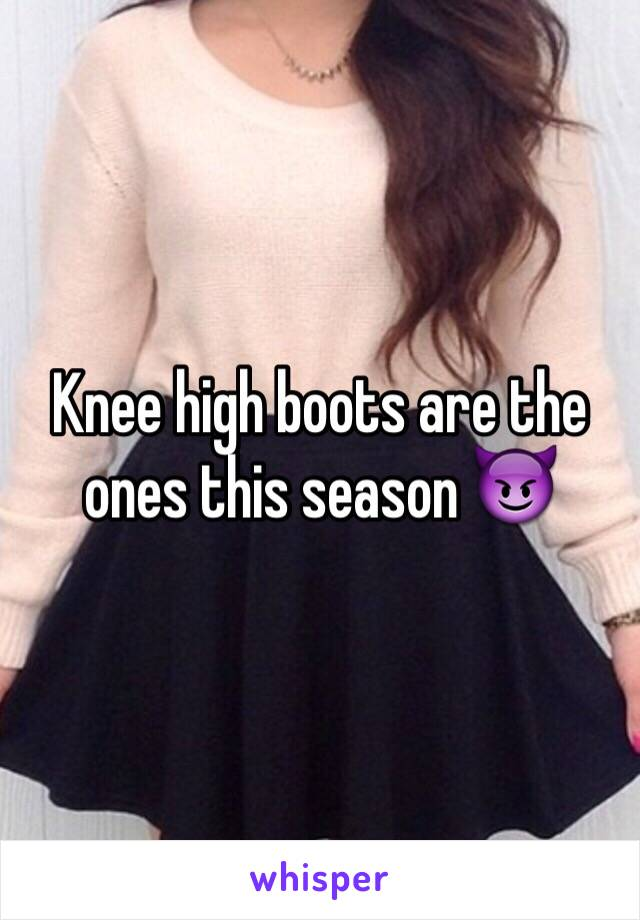 Knee high boots are the ones this season 😈