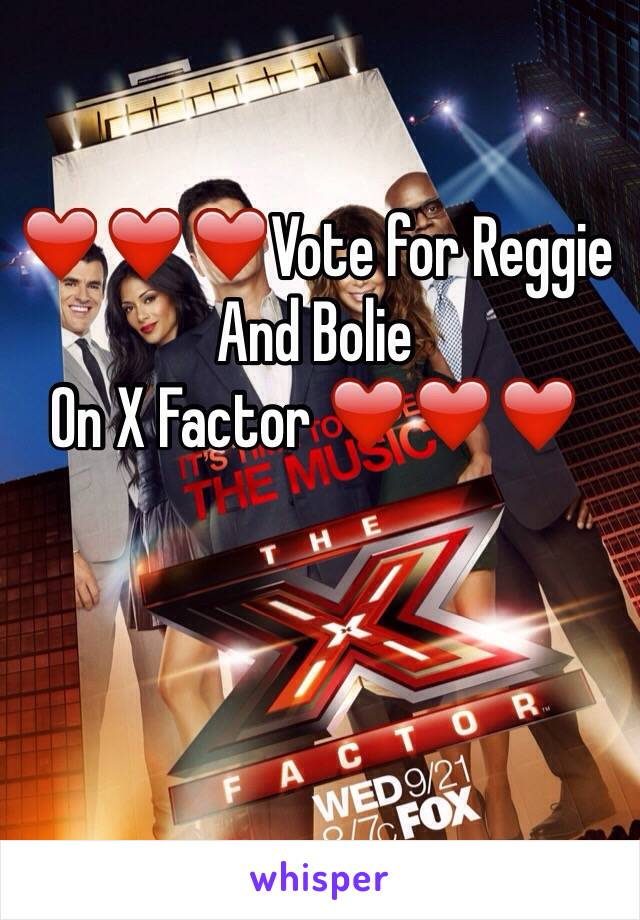 ❤️❤️❤️Vote for Reggie And Bolie On X Factor ❤️❤️❤️