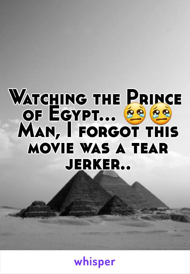Watching the Prince of Egypt... 😢😢 Man, I forgot this movie was a tear jerker..