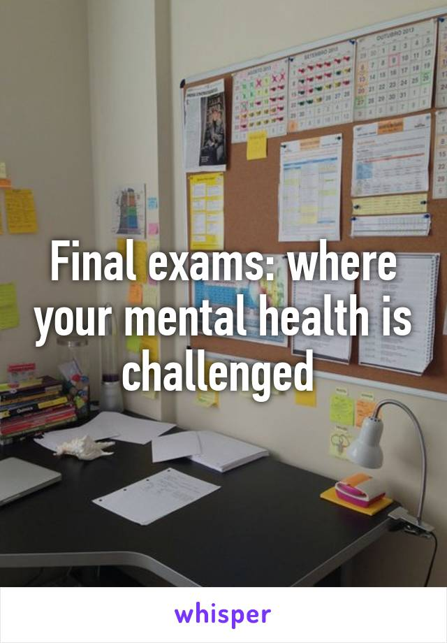 Final exams: where your mental health is challenged