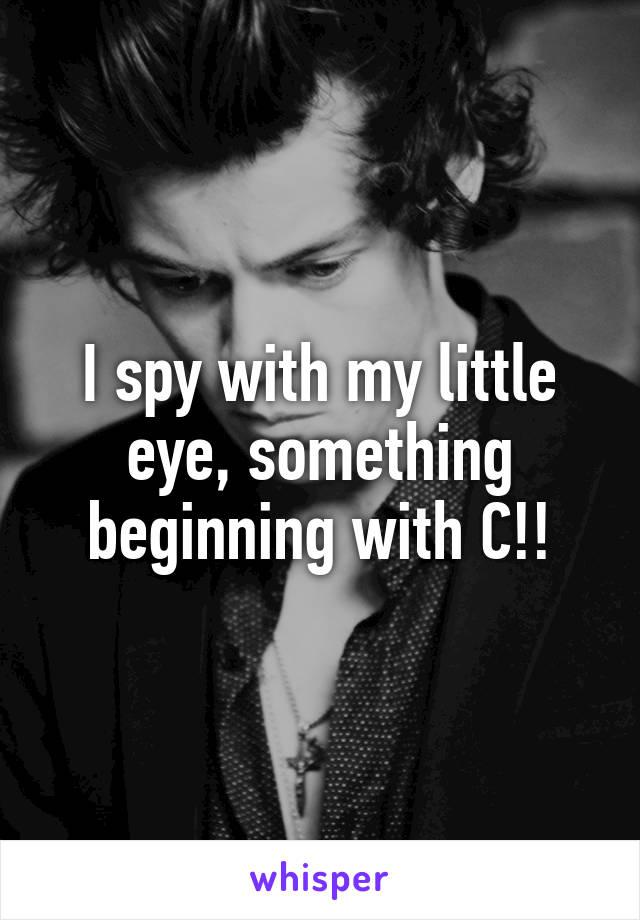 I spy with my little eye, something beginning with C!!