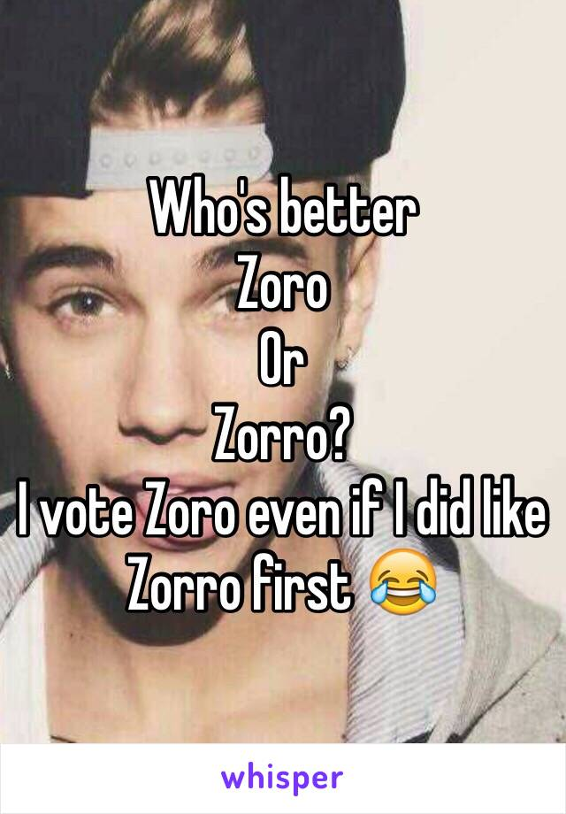 Who's better Zoro Or Zorro? I vote Zoro even if I did like Zorro first 😂