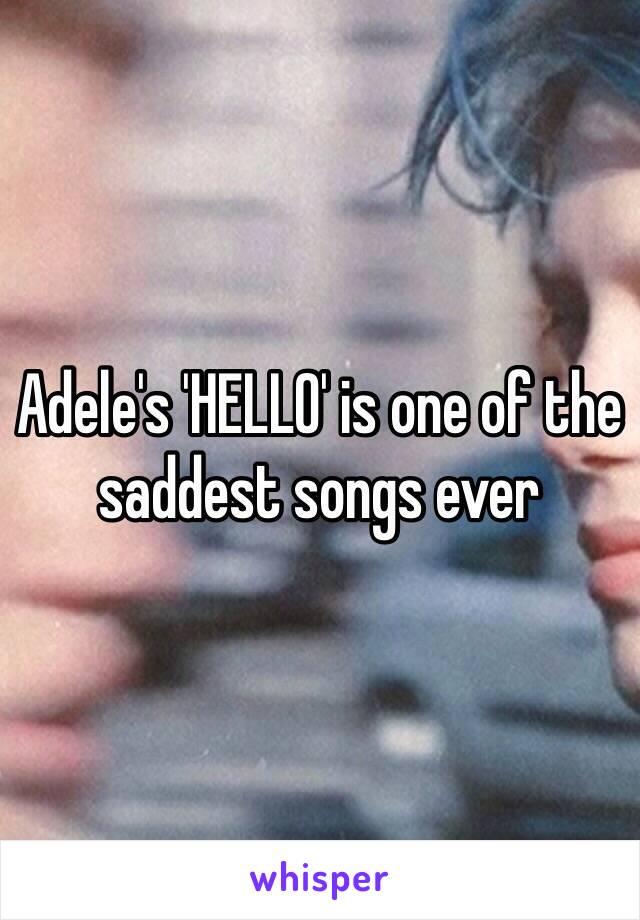 Adele's 'HELLO' is one of the saddest songs ever
