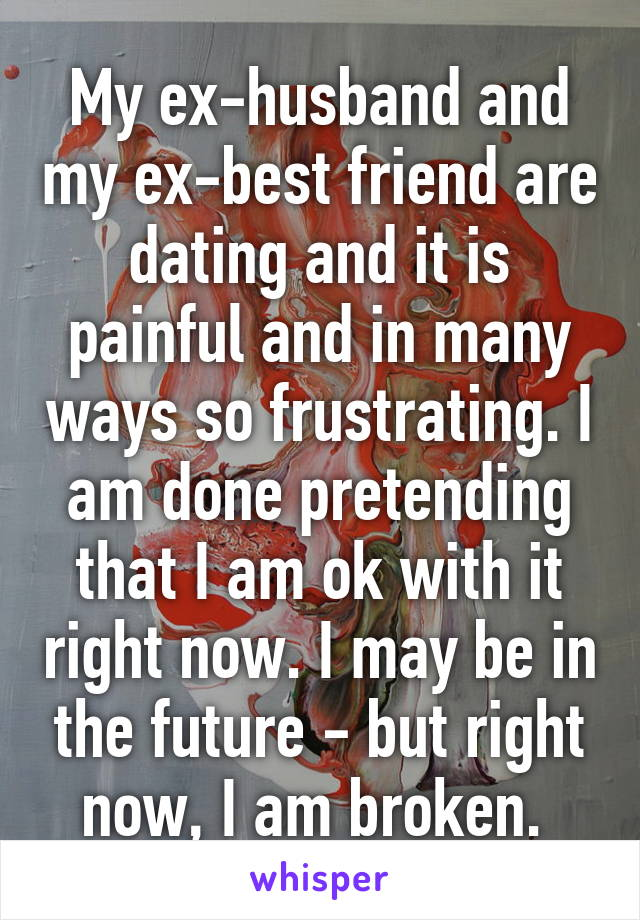 Think Ex Best Husband Dating My Friend the not counting