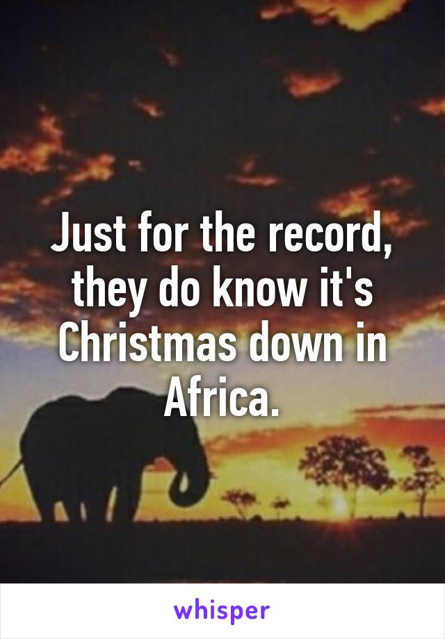 Just for the record, they do know it's Christmas down in Africa.