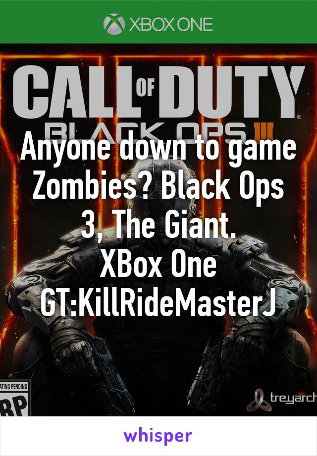 Anyone down to game Zombies? Black Ops 3, The Giant. XBox One GT:KillRideMasterJ