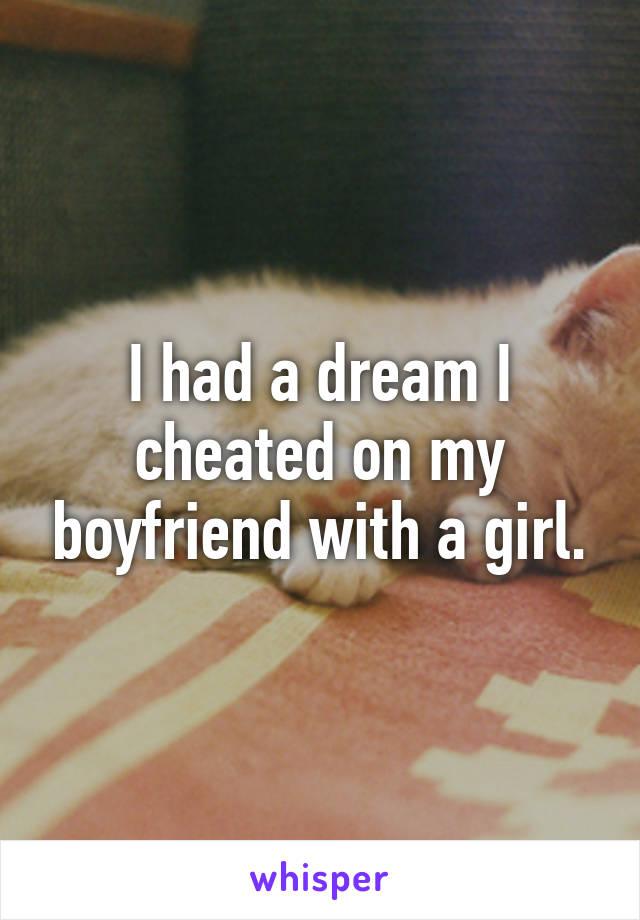 I had a dream I cheated on my boyfriend with a girl.