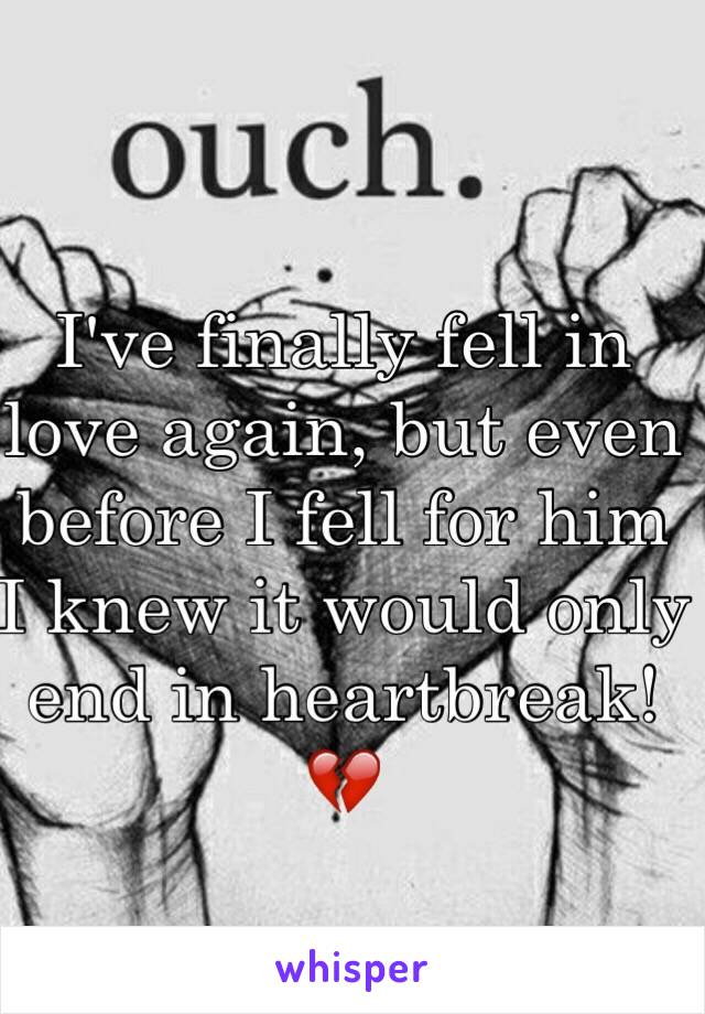 I've finally fell in love again, but even before I fell for him I knew it would only end in heartbreak! 💔