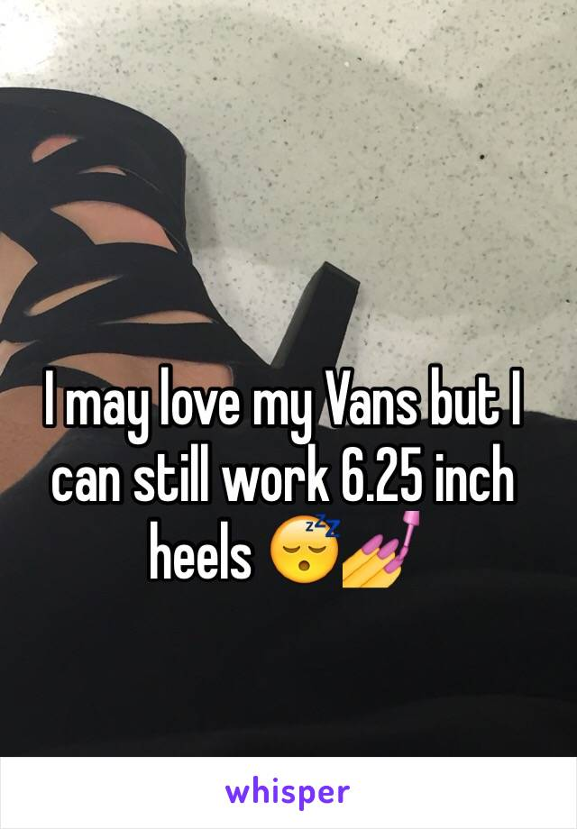 I may love my Vans but I can still work 6.25 inch heels 😴💅