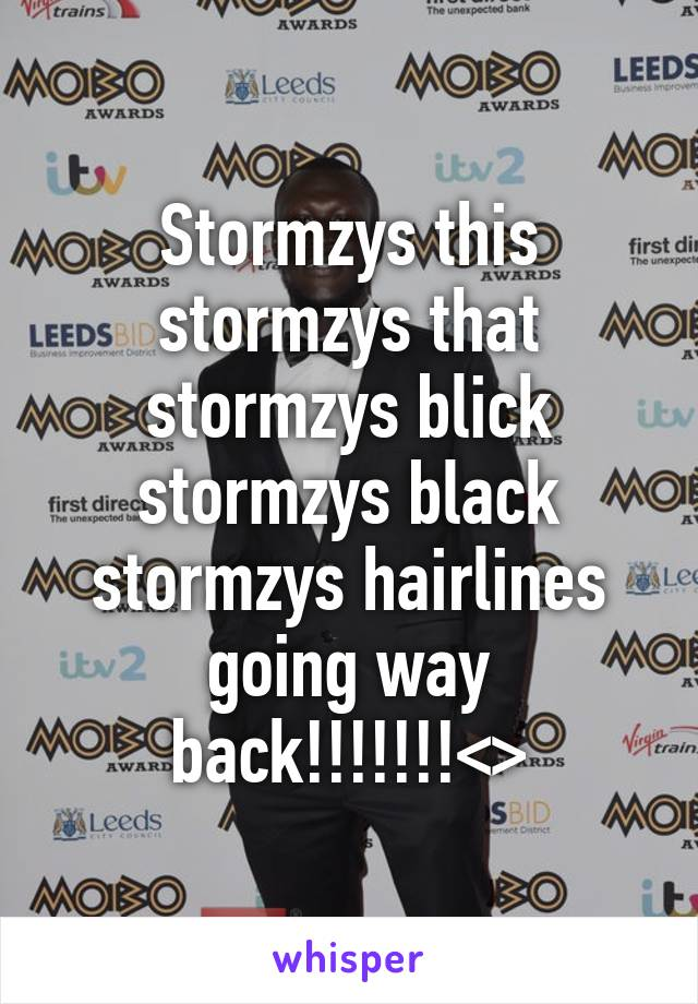 Stormzys this stormzys that stormzys blick stormzys black stormzys hairlines going way back!!!!!!!<>