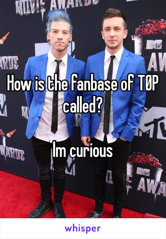 How is the fanbase of TØP called?  Im curious