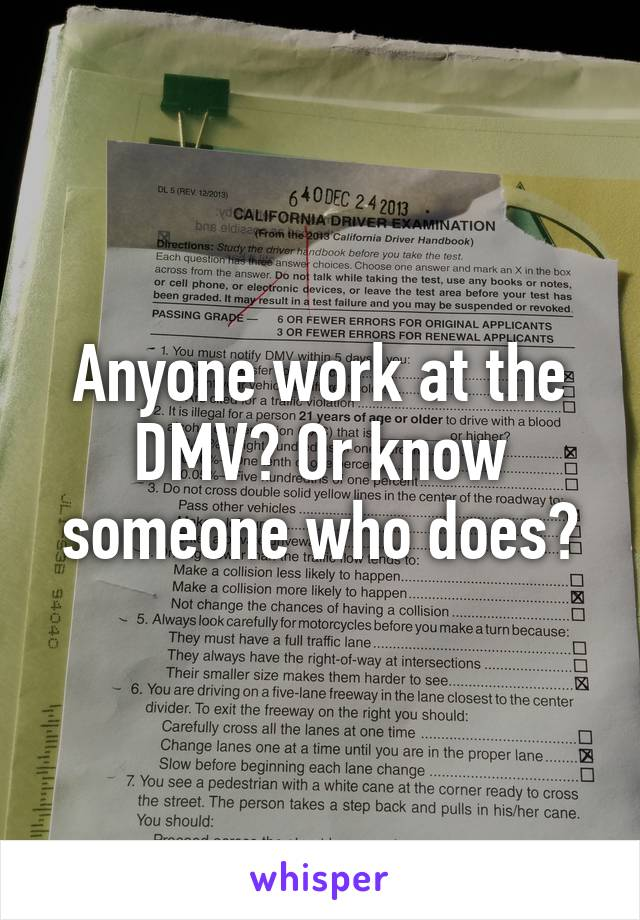 Anyone work at the DMV? Or know someone who does?