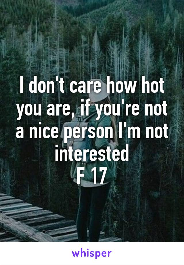 I don't care how hot you are, if you're not a nice person I'm not interested F 17