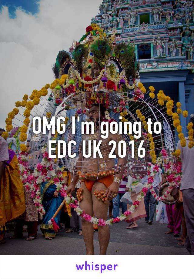 OMG I'm going to EDC UK 2016